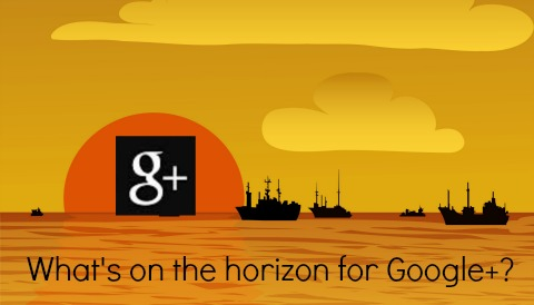 Whats on the horizon for Google Plus